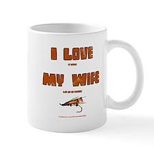 I love (it when) My Wife (lets me go fishing) Mug