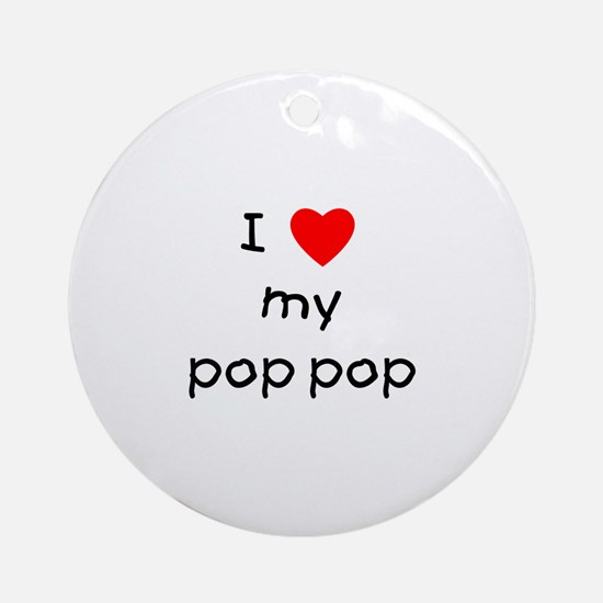 I love my pop pop Ornament (Round)
