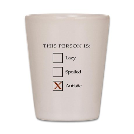 Lazy, spoiled or autistic Shot Glass