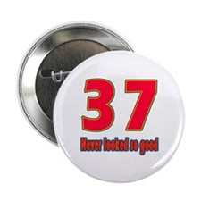 """37 Never Looked So Good 2.25"""" Button"""