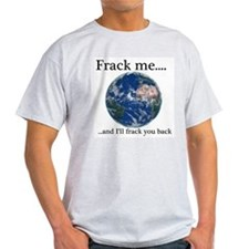 Frack Me and I'll frack you back front T-Shirt
