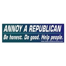 Annoy a Republican. Help People Bumper Bumper Sticker
