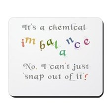 Chemical imbalance - cant snap out of it! Mousepad