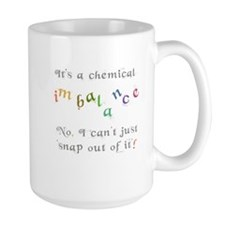 Chemical imbalance - cant snap out of it! Mug