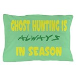 Ghost Hunting Season Pillow Case