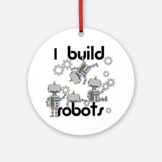 I Build Robots Round Ornament