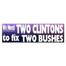 We Need Two Clintons to Fix Two Bushes Bumper Stic