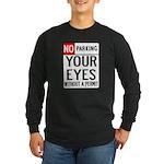 No Parking Your Eyes Long Sleeve Dark T-Shirt