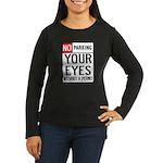No Parking Your Eyes Women's Long Sleeve Dark T-Sh