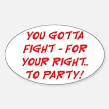 FIGHT FOR YOUR RIGHT TO PARTY Decal