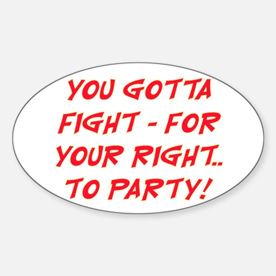 FIGHT FOR YOUR RIGHT TO PARTY Sticker (Oval)