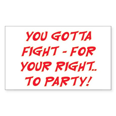 FIGHT FOR YOUR RIGHT TO PARTY Sticker (Rectangle)