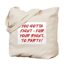 FIGHT FOR YOUR RIGHT TO PARTY Tote Bag
