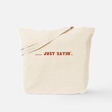 Just Sayin' words Tote Bag