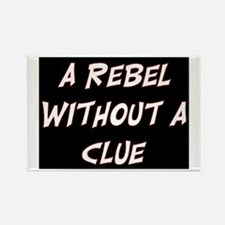 REBEL WITHOUT A CLUE Rectangle Magnet