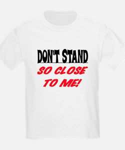 DON'T STAND SO CLOSE... T-Shirt