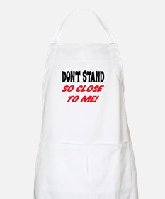 DON'T STAND SO CLOSE... Apron