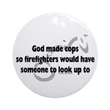 God made cops, firefighters have Ornament (Round)