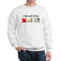 It feels good to be a MAKER-lt Sweatshirt