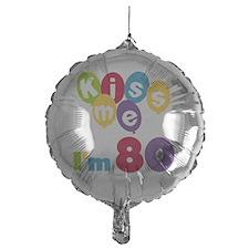 Kiss Me I'm 80 Balloon