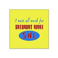 "Waiting All Week for SNL Square Sticker 3"" x 3"""