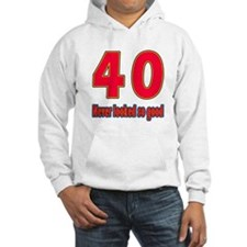 40 Never Looked So Good Hoodie