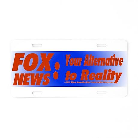 Fox News: Your Alternative to Reality Aluminum Lic