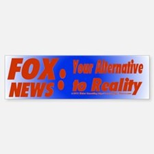 Fox News: Your Alternative to Reality Bumper Stick