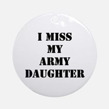 I Miss My Army Daughter Ornament (Round)