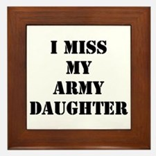 I Miss My Army Daughter Framed Tile