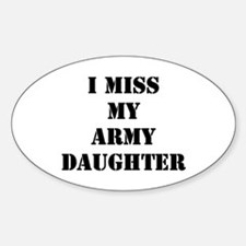 I Miss My Army Daughter Oval Decal