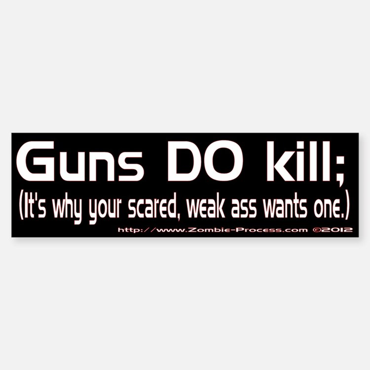 Guns do kill. Bumper Bumper Bumper Sticker