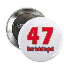 """47 Never Looked So Good 2.25"""" Button (100 pack)"""