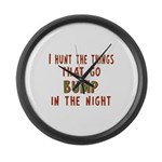 I Hunt Bumps in the Night Large Wall Clock