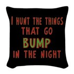 I Hunt Bumps in the Night Woven Throw Pillow