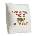 I Hunt Bumps in the Night Burlap Throw Pillow
