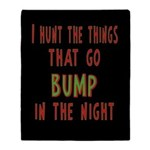 I Hunt Bumps in the Night Throw Blanket
