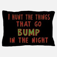 I Hunt Bumps in the Night Pillow Case