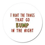I Hunt Bumps in the Night Round Car Magnet