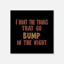 """I Hunt Bumps in the Night Square Sticker 3"""" x 3"""""""