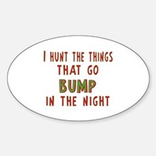 I Hunt Bumps in the Night Sticker (Oval)