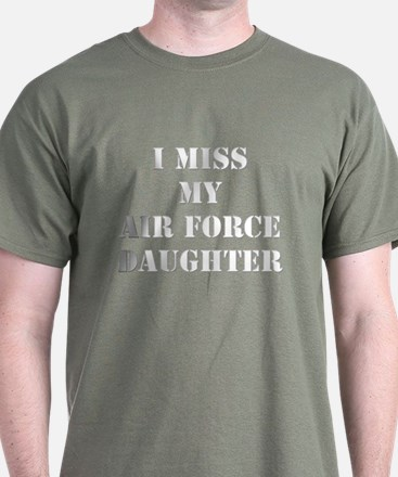 I Miss My Air Force Daughter T-Shirt