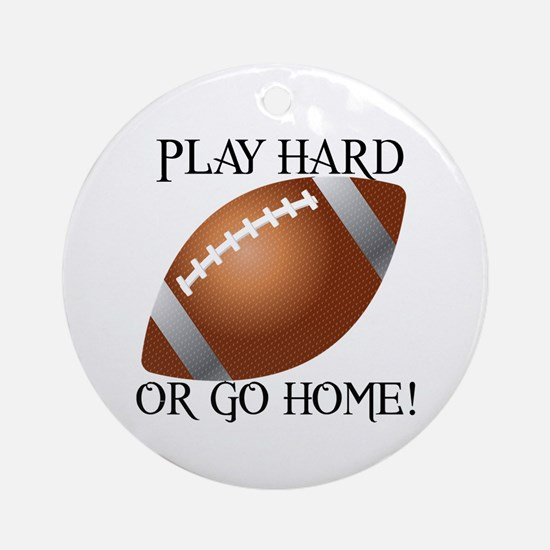 Play Hard or Go Home - Football Ornament (Round)