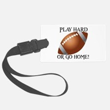 Play Hard or Go Home - Football Luggage Tag
