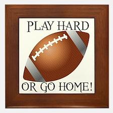 Play Hard or Go Home - Football Framed Tile