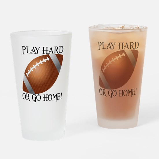 Play Hard or Go Home - Football Drinking Glass
