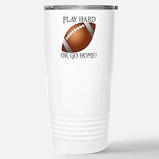 Play Hard or Go Home - Football Travel Mug