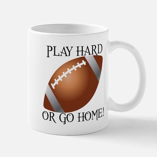 Play Hard or Go Home - Football Mug