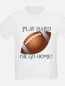 Play Hard or Go Home - Football T-Shirt