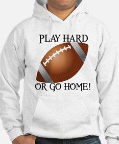 Play Hard or Go Home - Football Hoodie